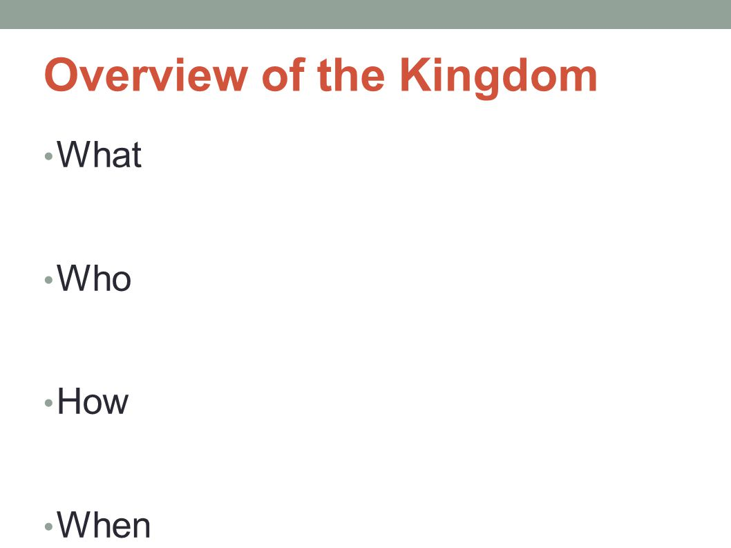 Overview of the Kingdom What Who How When
