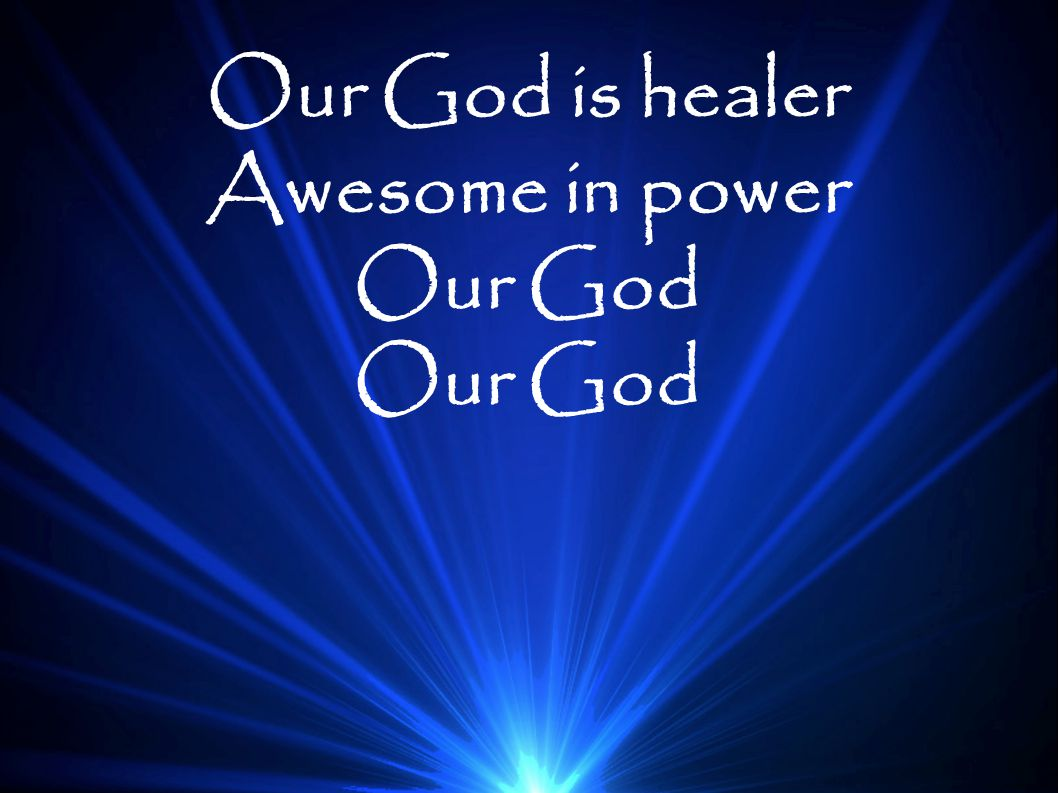 Our God is healer Awesome in power Our God