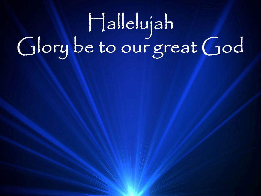 Hallelujah Glory be to our great God