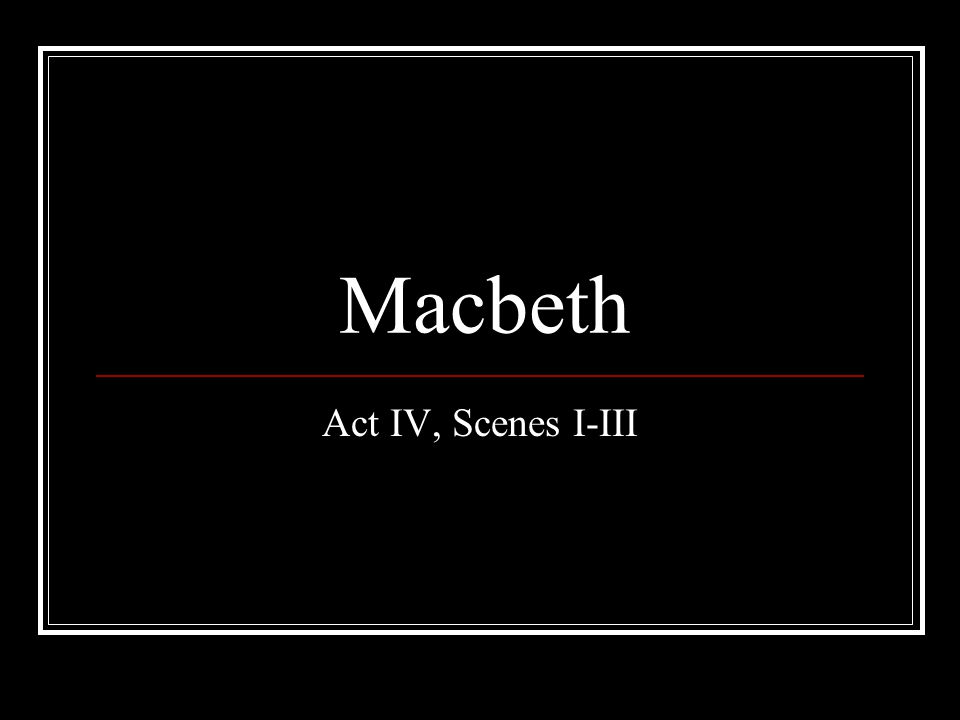 Macbeth Act IV, Scenes I-III