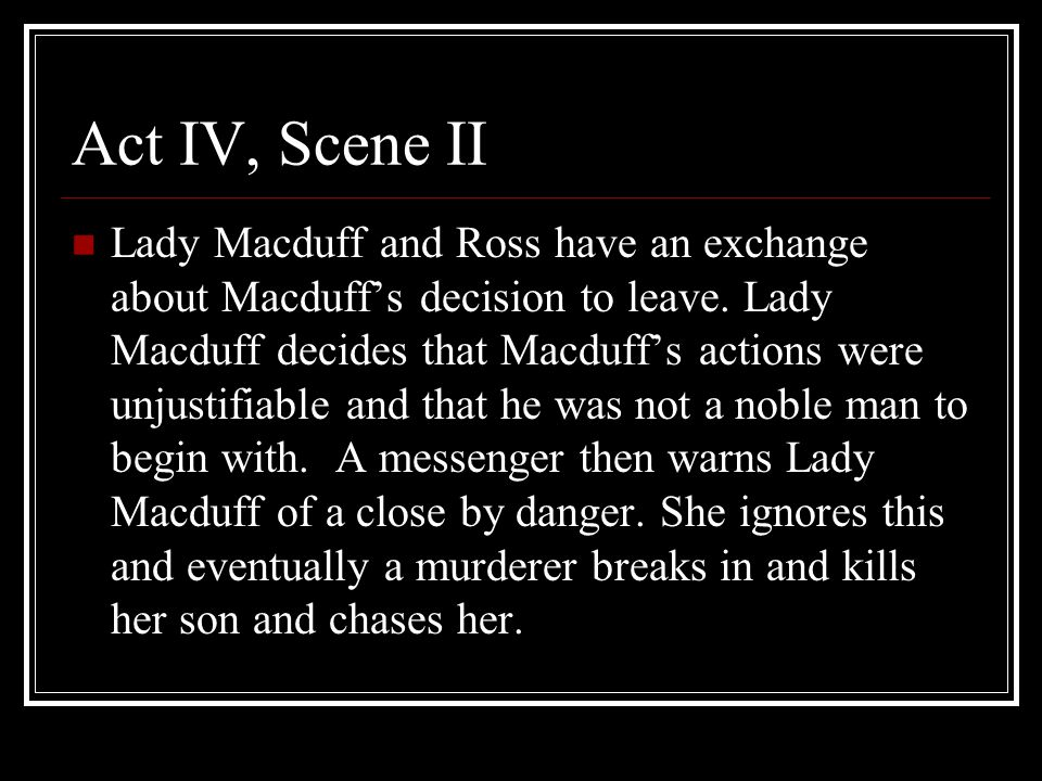 Act IV, Scene II Lady Macduff and Ross have an exchange about Macduff's decision to leave.