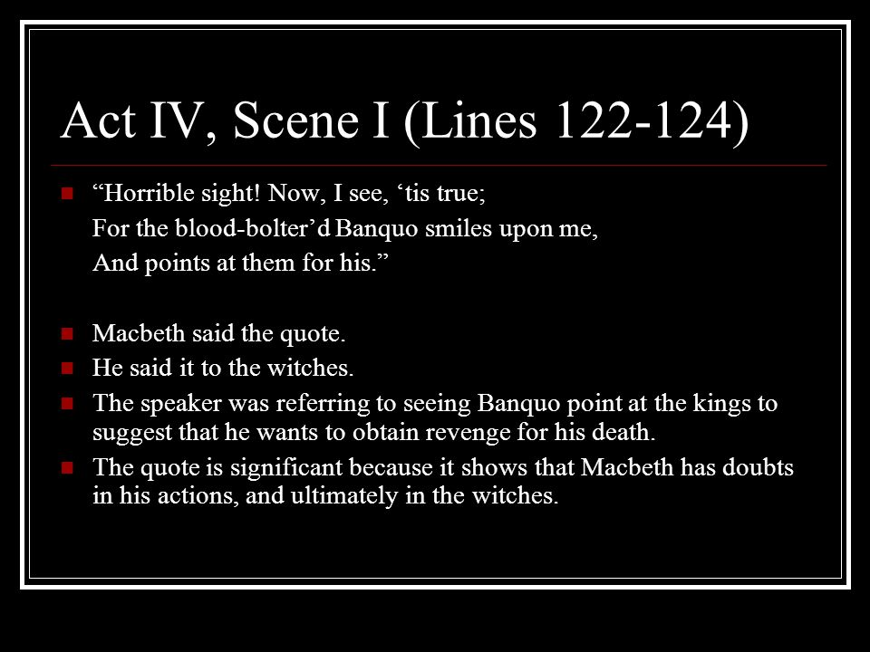 Act IV, Scene I (Lines 122-124) Horrible sight.