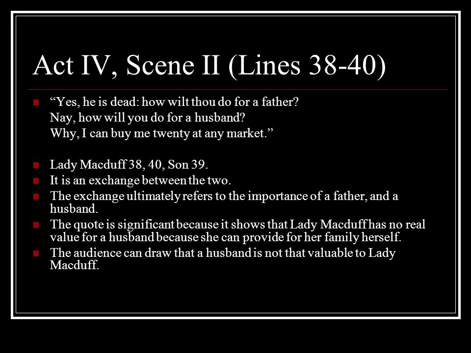 Act IV, Scene II (Lines 38-40) Yes, he is dead: how wilt thou do for a father.