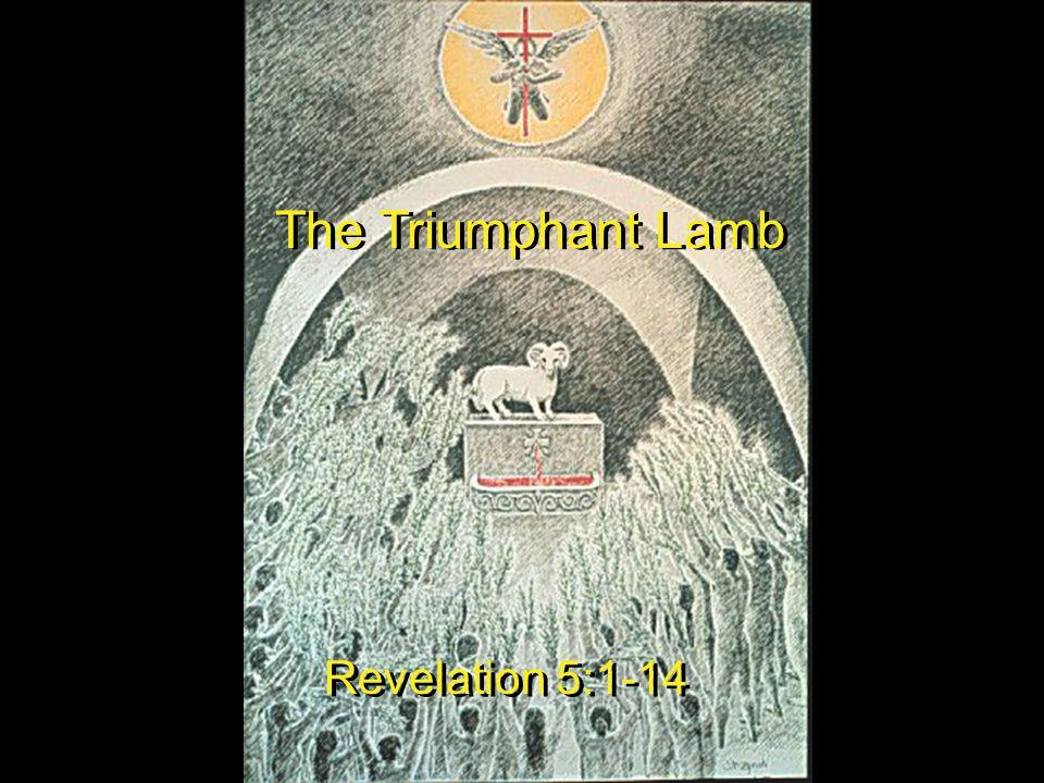 The Triumphant Lamb Revelation 5:1-14