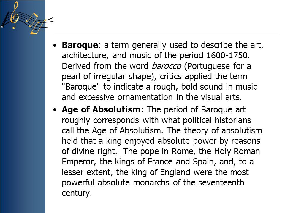 Baroque: a term generally used to describe the art, architecture, and music of the period 1600-1750.