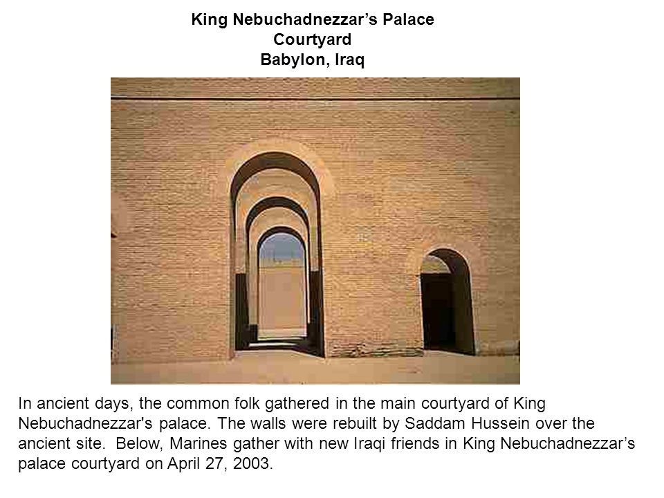 King Nebuchadnezzar's Palace Courtyard Babylon, Iraq In ancient days, the common folk gathered in the main courtyard of King Nebuchadnezzar's palace.