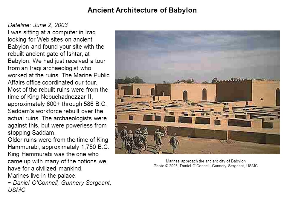 Dateline: June 2, 2003 I was sitting at a computer in Iraq looking for Web sites on ancient Babylon and found your site with the rebuilt ancient gate