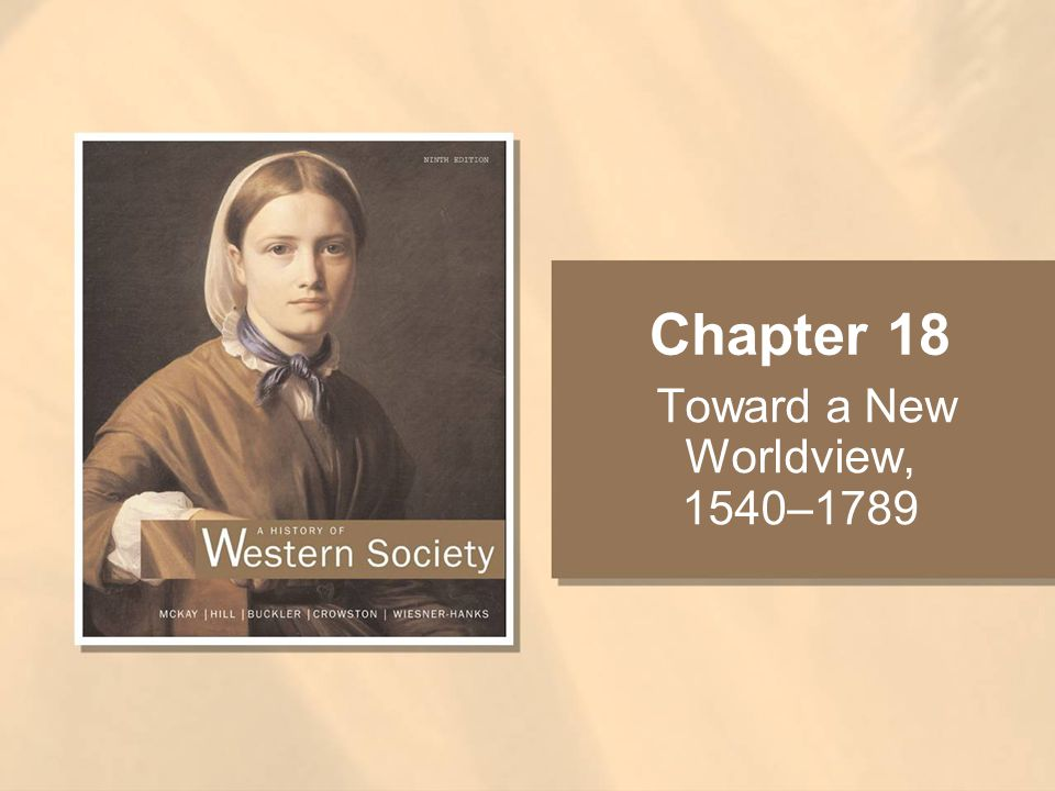 Chapter 18 Toward a New Worldview, 1540–1789