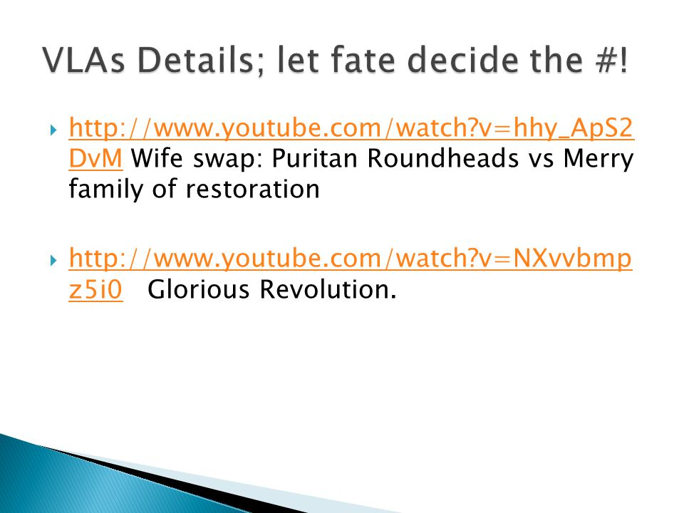  http://www.youtube.com/watch v=hhy_ApS2 DvM Wife swap: Puritan Roundheads vs Merry family of restoration http://www.youtube.com/watch v=hhy_ApS2 DvM  http://www.youtube.com/watch v=NXvvbmp z5i0 Glorious Revolution.