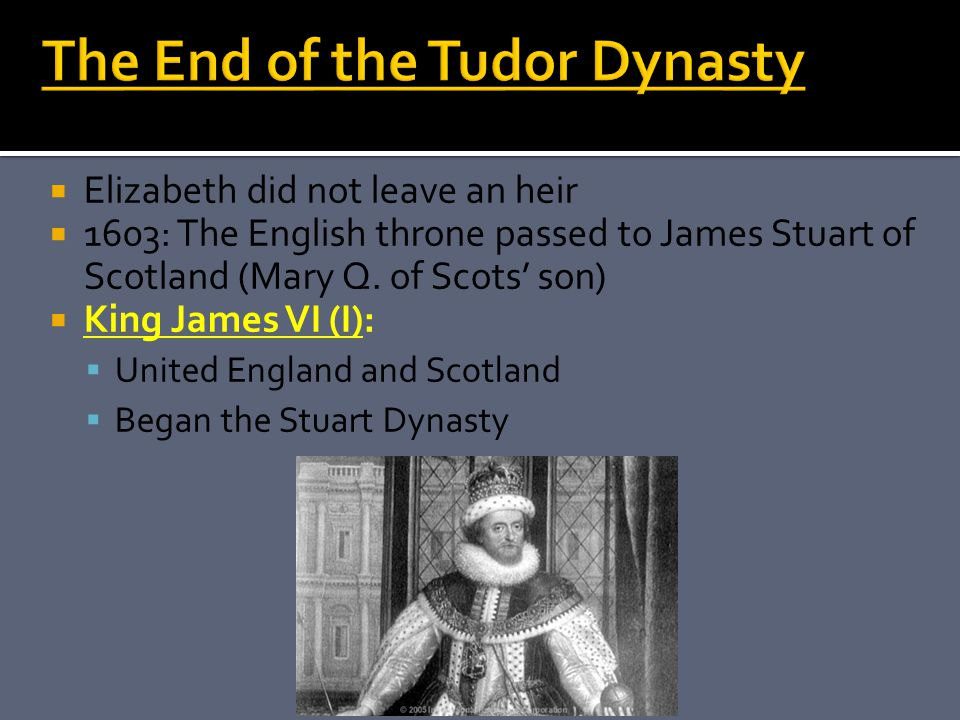  Elizabeth did not leave an heir  1603: The English throne passed to James Stuart of Scotland (Mary Q.