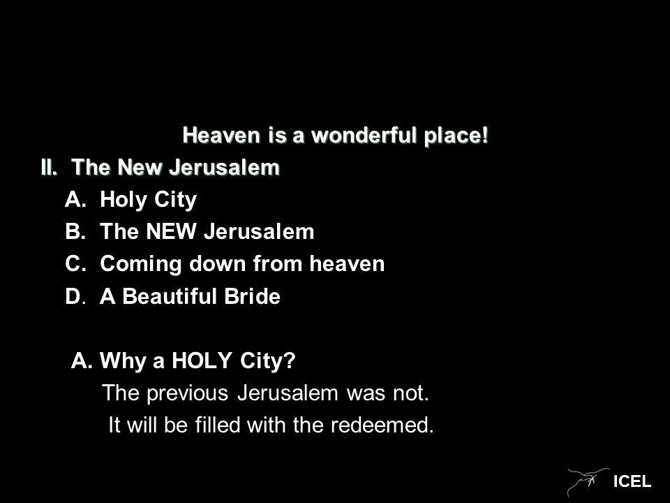 ICEL Heaven is a wonderful place. II. The New Jerusalem A.