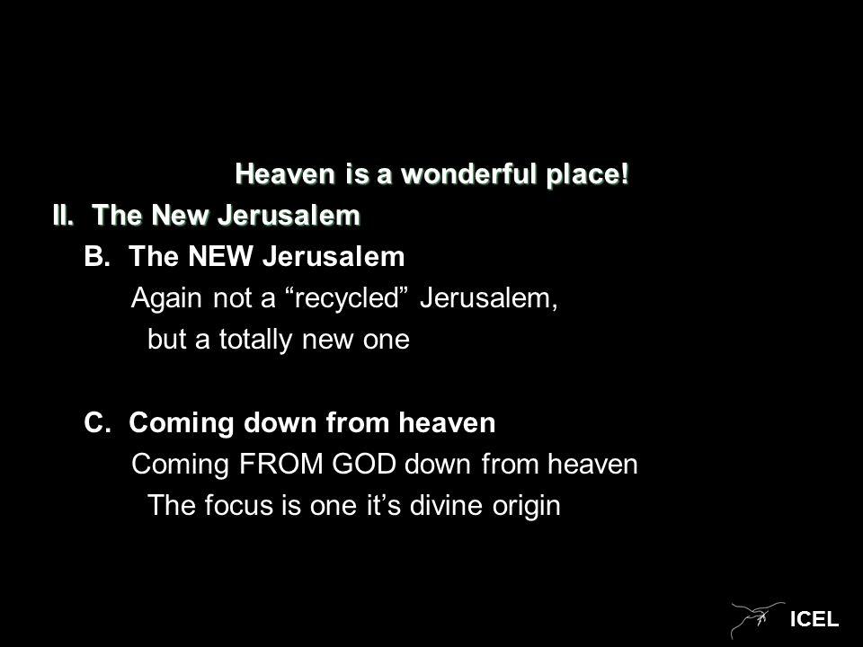 ICEL Heaven is a wonderful place. II. The New Jerusalem B.
