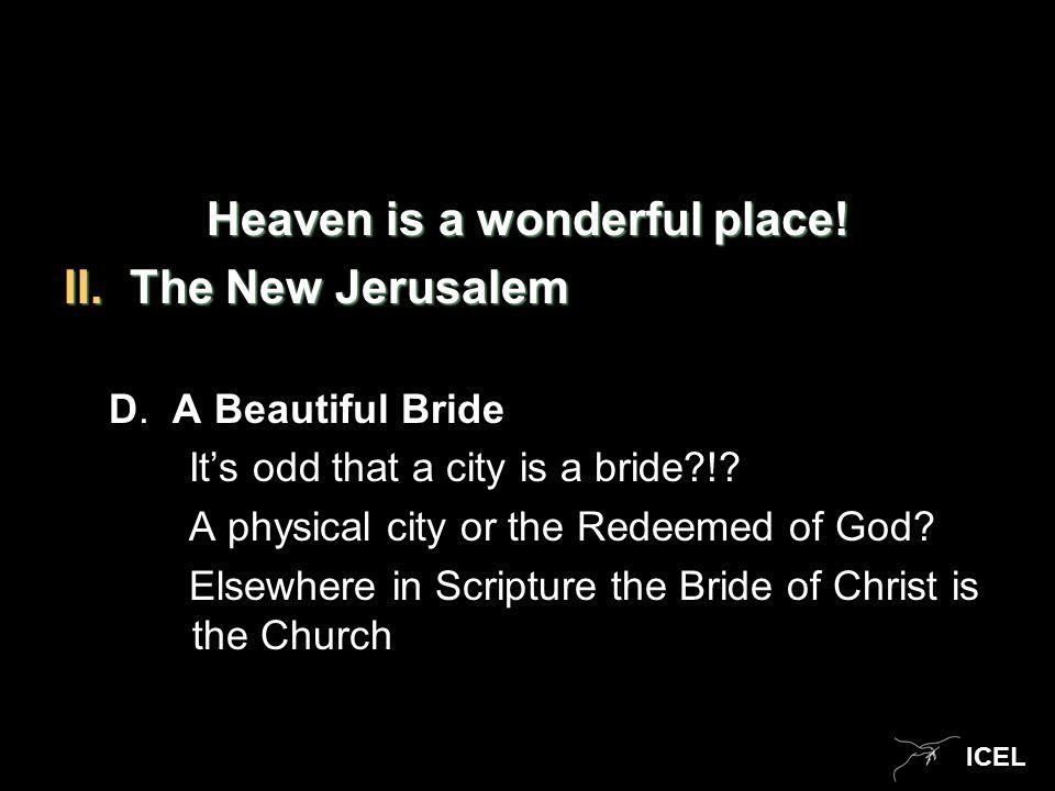 ICEL Heaven is a wonderful place. II.The New Jerusalem D.