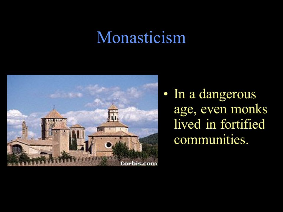 Monasticism In a dangerous age, even monks lived in fortified communities.