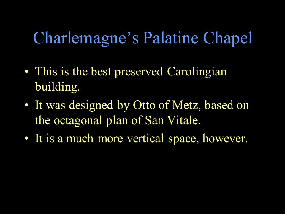 Charlemagne's Palatine Chapel This is the best preserved Carolingian building.