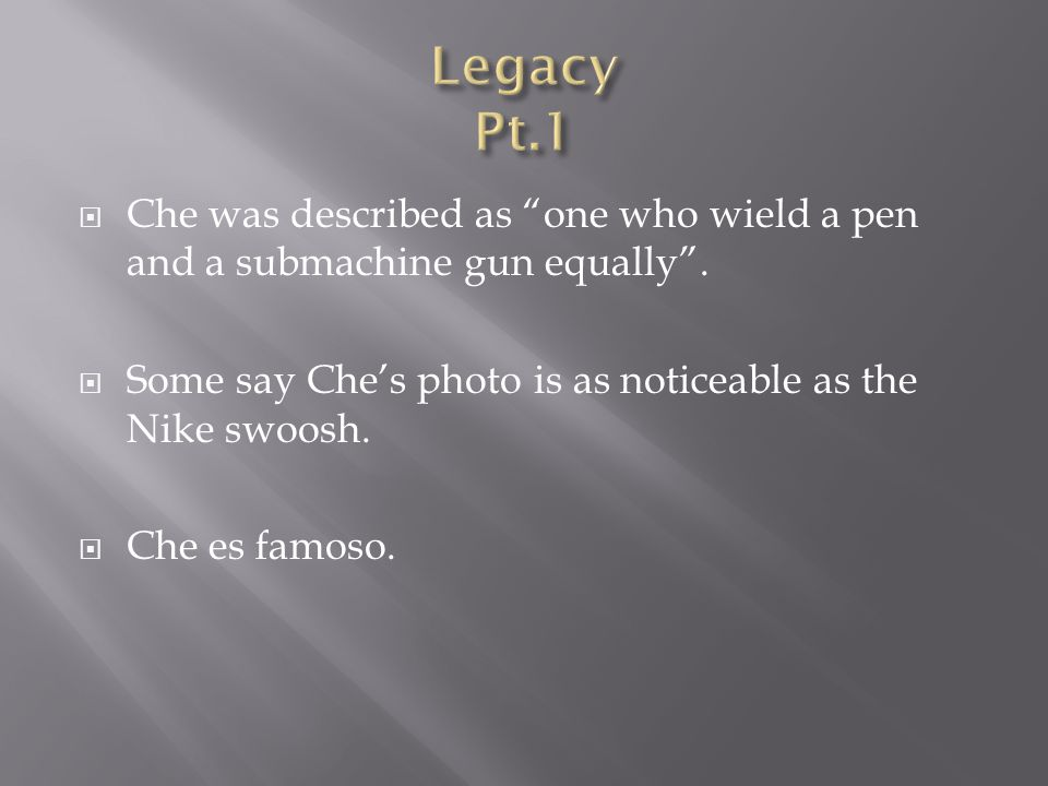  Che was described as one who wield a pen and a submachine gun equally .