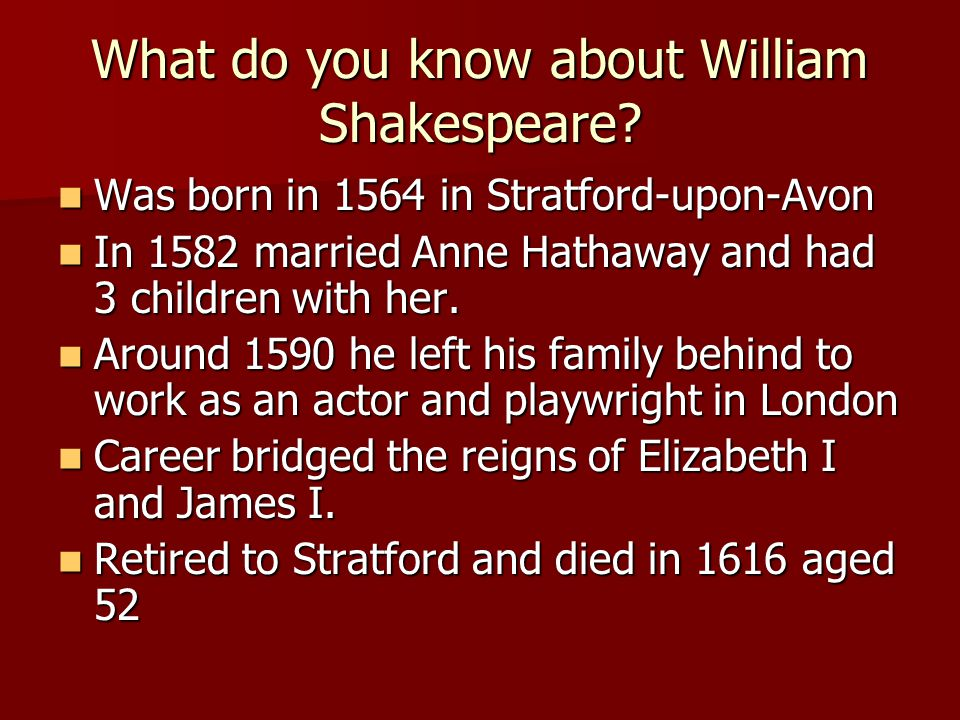 What do you know about William Shakespeare.