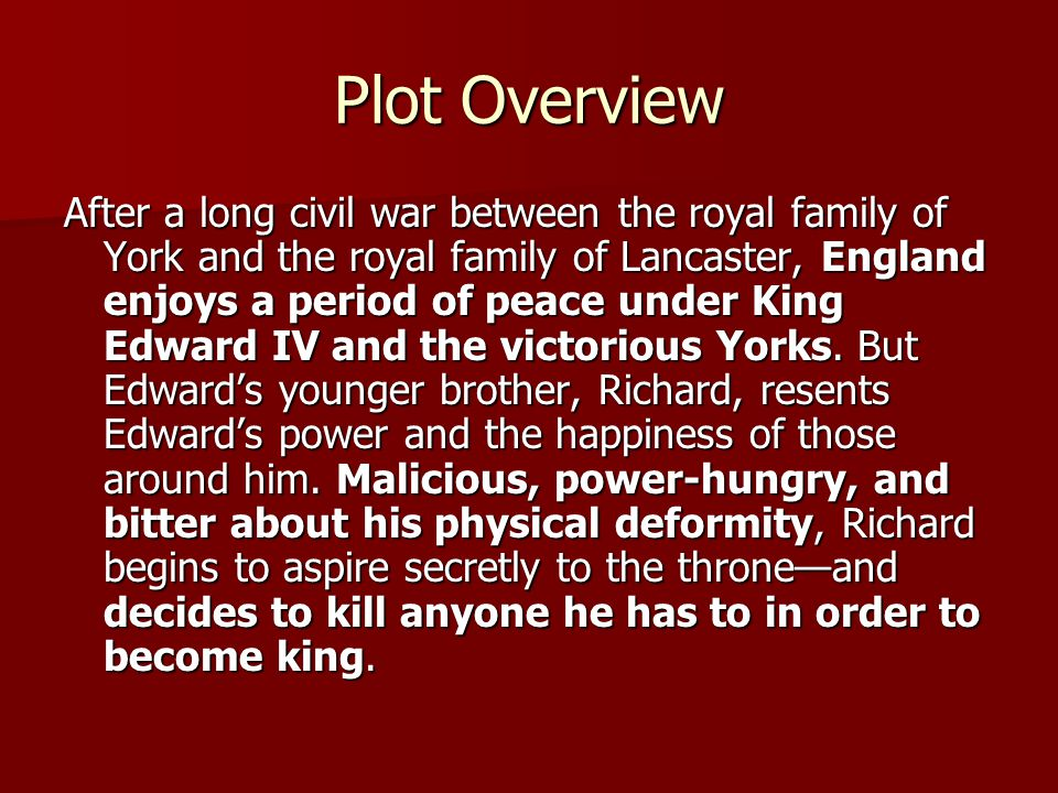 Plot Overview After a long civil war between the royal family of York and the royal family of Lancaster, England enjoys a period of peace under King Edward IV and the victorious Yorks.