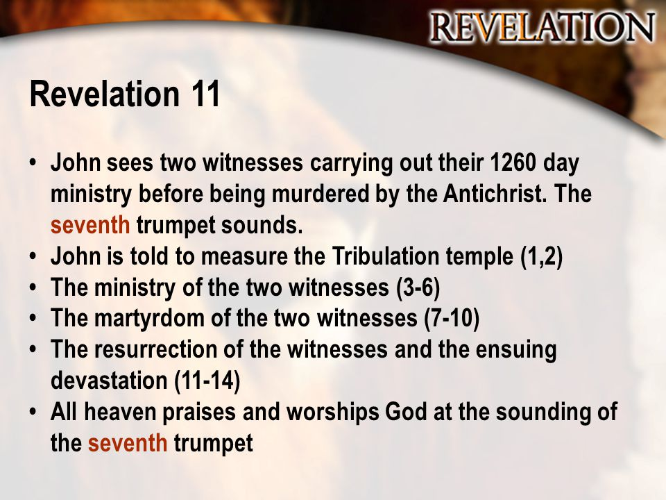 Revelation 11 John sees two witnesses carrying out their 1260 day ministry before being murdered by the Antichrist.