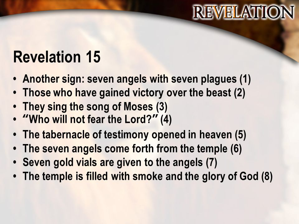 """Revelation 15 Another sign: seven angels with seven plagues (1) Those who have gained victory over the beast (2) They sing the song of Moses (3) """"Who"""