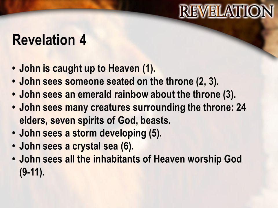 Revelation 4 John is caught up to Heaven (1).John sees someone seated on the throne (2, 3).