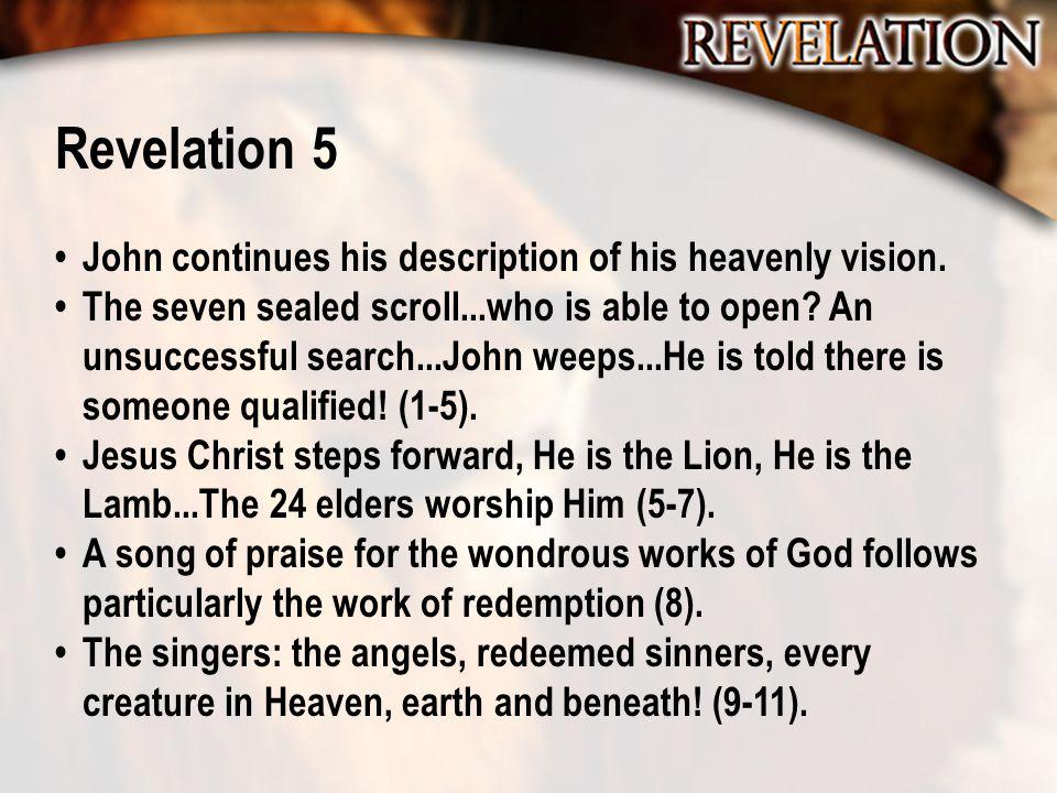 Revelation 5 John continues his description of his heavenly vision.