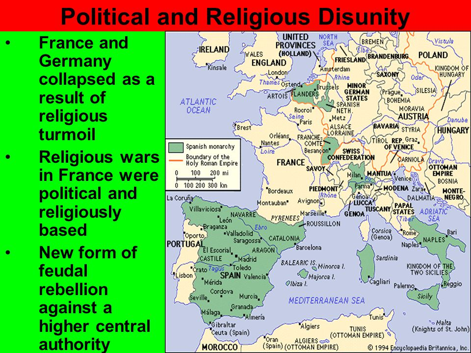 Political and Religious Disunity France and Germany collapsed as a result of religious turmoil Religious wars in France were political and religiously based New form of feudal rebellion against a higher central authority