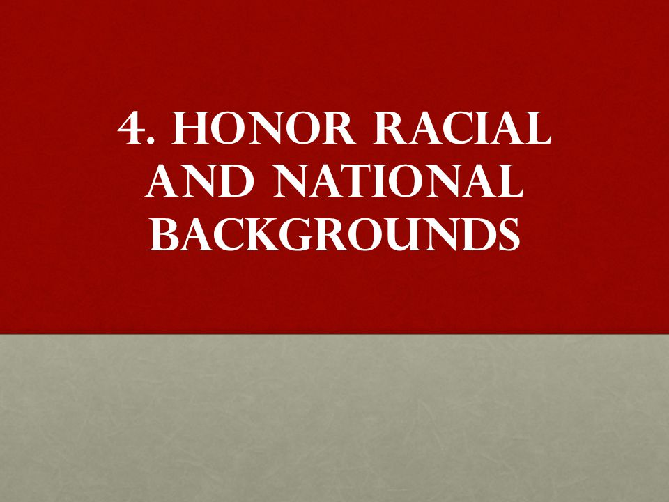 4. Honor Racial and National backgrounds