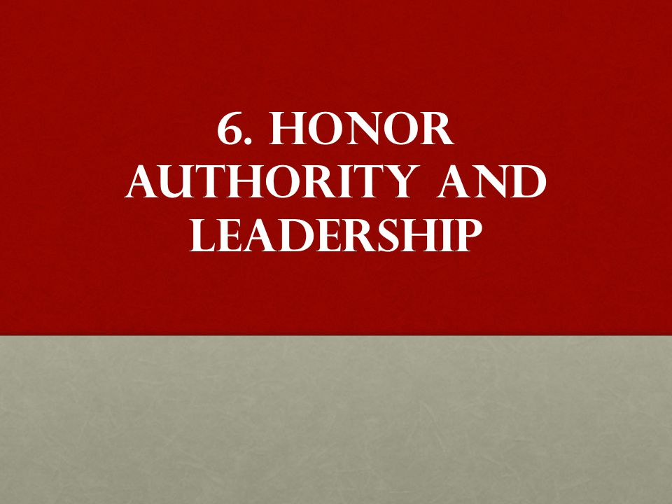 6. Honor AUTHORITY AND LEADERSHIP