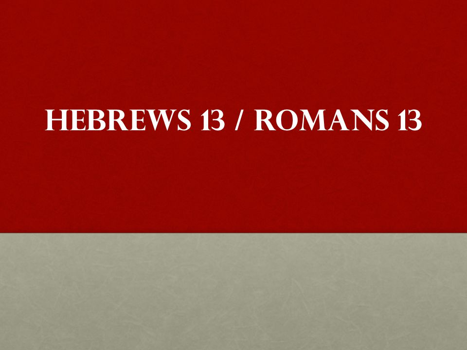 Hebrews 13 / Romans 13