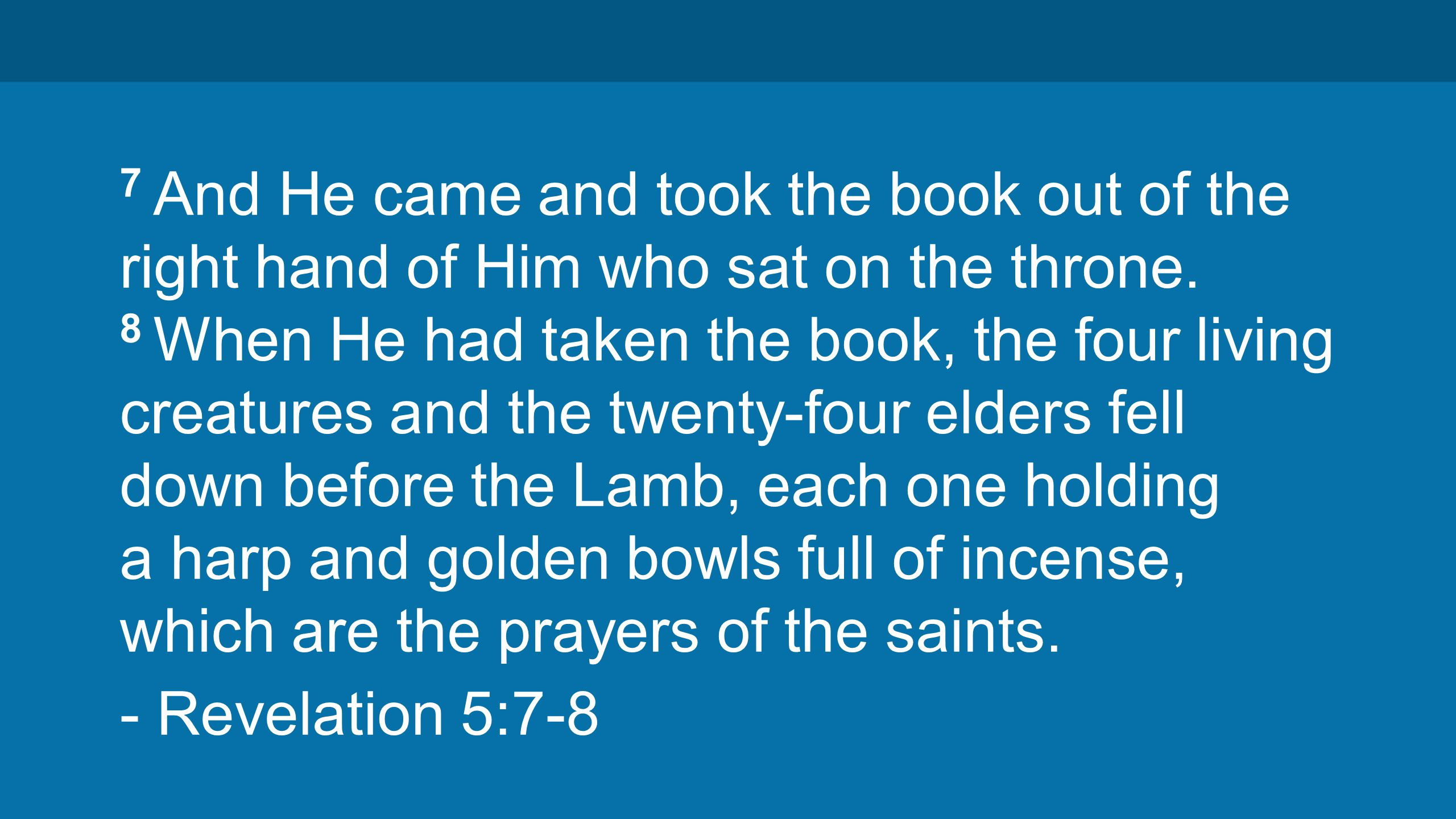 7 And He came and took the book out of the right hand of Him who sat on the throne.