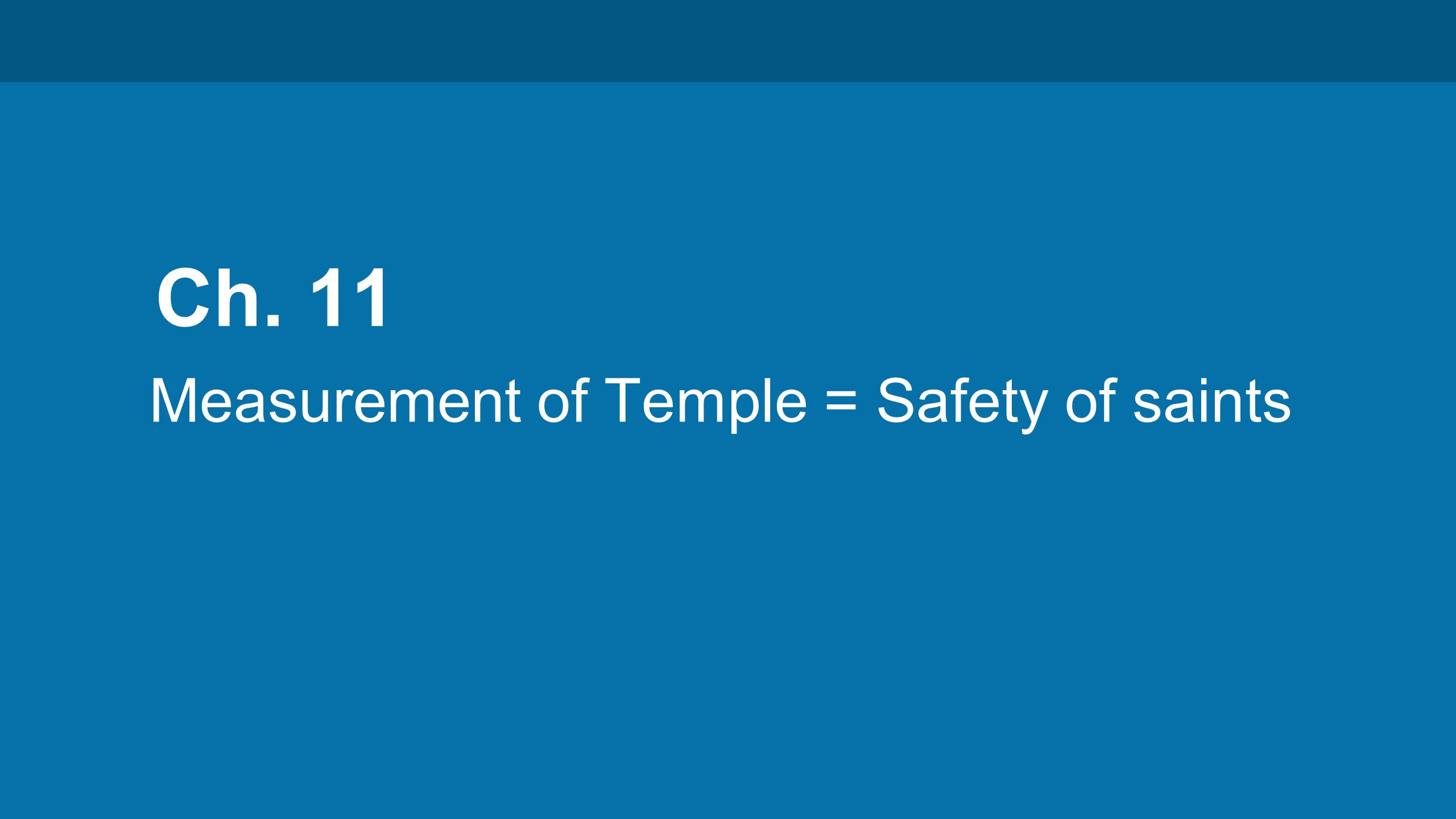 Ch. 11 Measurement of Temple = Safety of saints