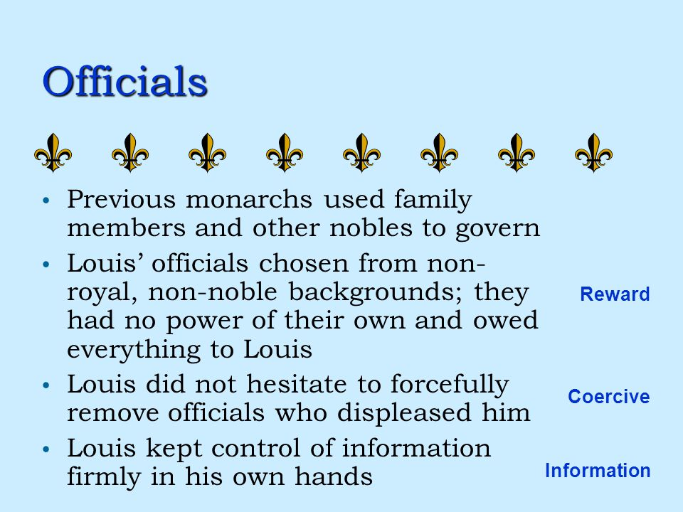 Louis XIV and Power An autocratic ruler; all decisions made or approved by Louis Type of power: Legitimate (hereditary rule) Reward Coercive Informati