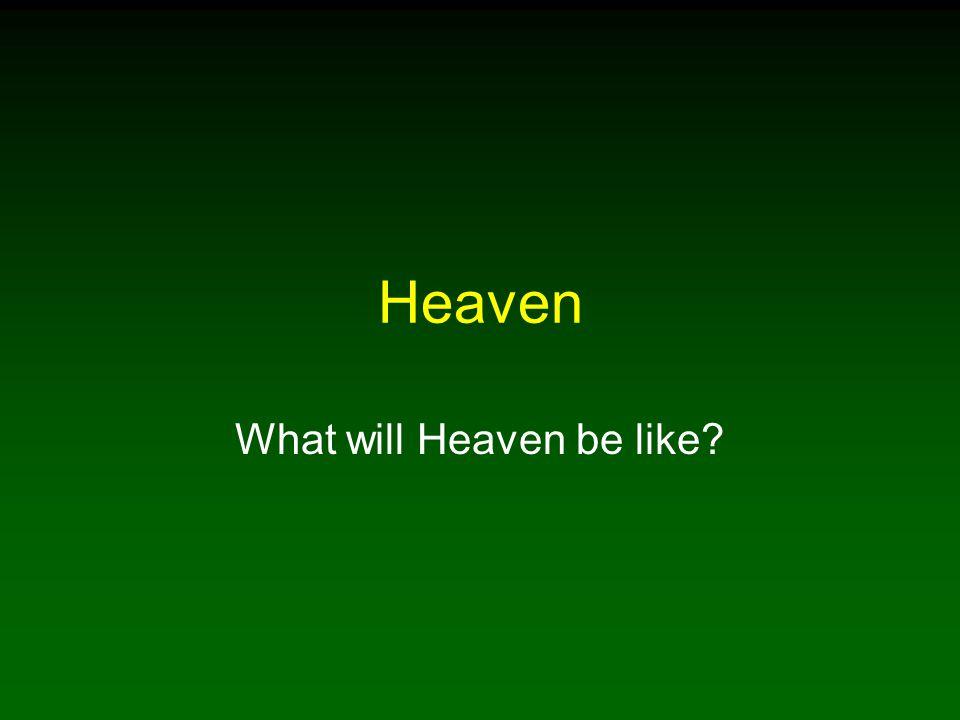 Heaven What will Heaven be like?
