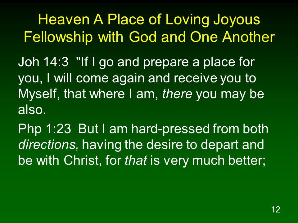 12 Heaven A Place of Loving Joyous Fellowship with God and One Another Joh 14:3