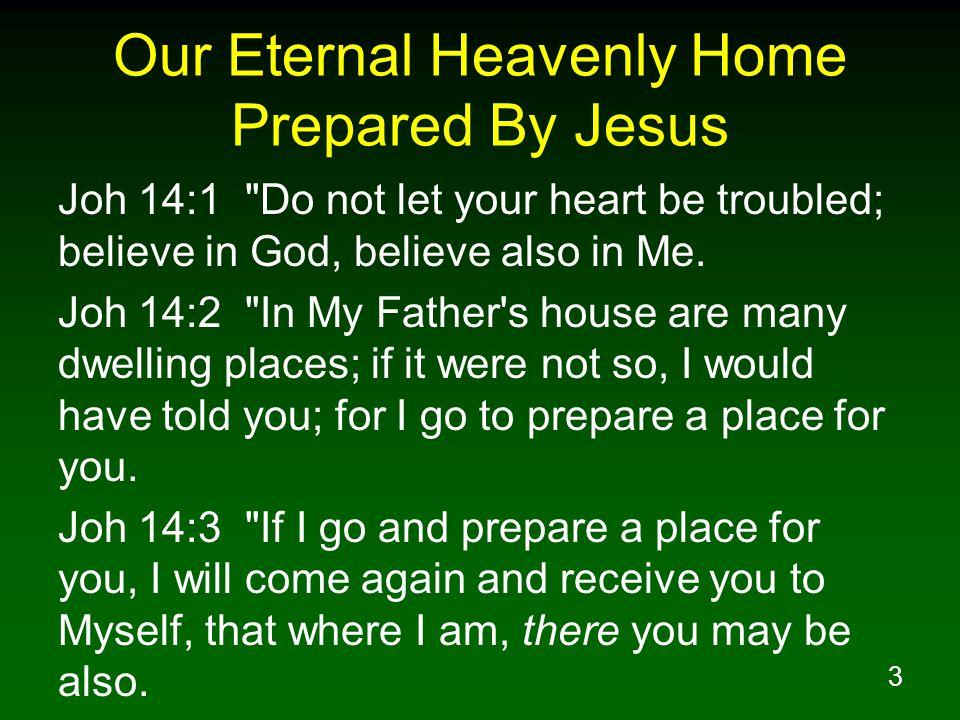 3 Our Eternal Heavenly Home Prepared By Jesus Joh 14:1