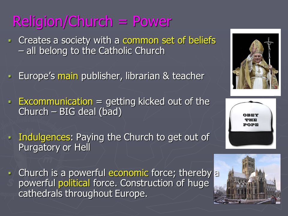 Religion/Church = Power  Creates a society with a common set of beliefs – all belong to the Catholic Church  Europe's main publisher, librarian & te