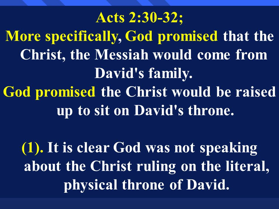 Acts 2:30-32; More specifically, God promised that the Christ, the Messiah would come from David s family.