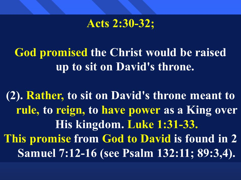 Acts 2:30-32; God promised the Christ would be raised up to sit on David s throne.