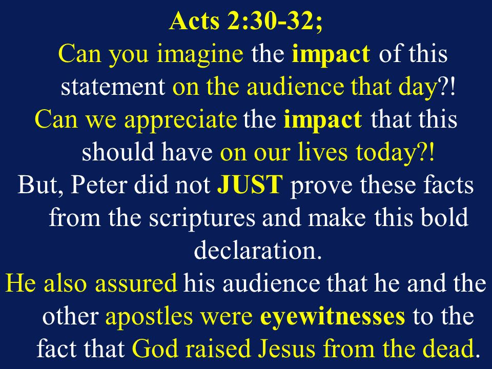 Acts 2:30-32; Can you imagine the impact of this statement on the audience that day .