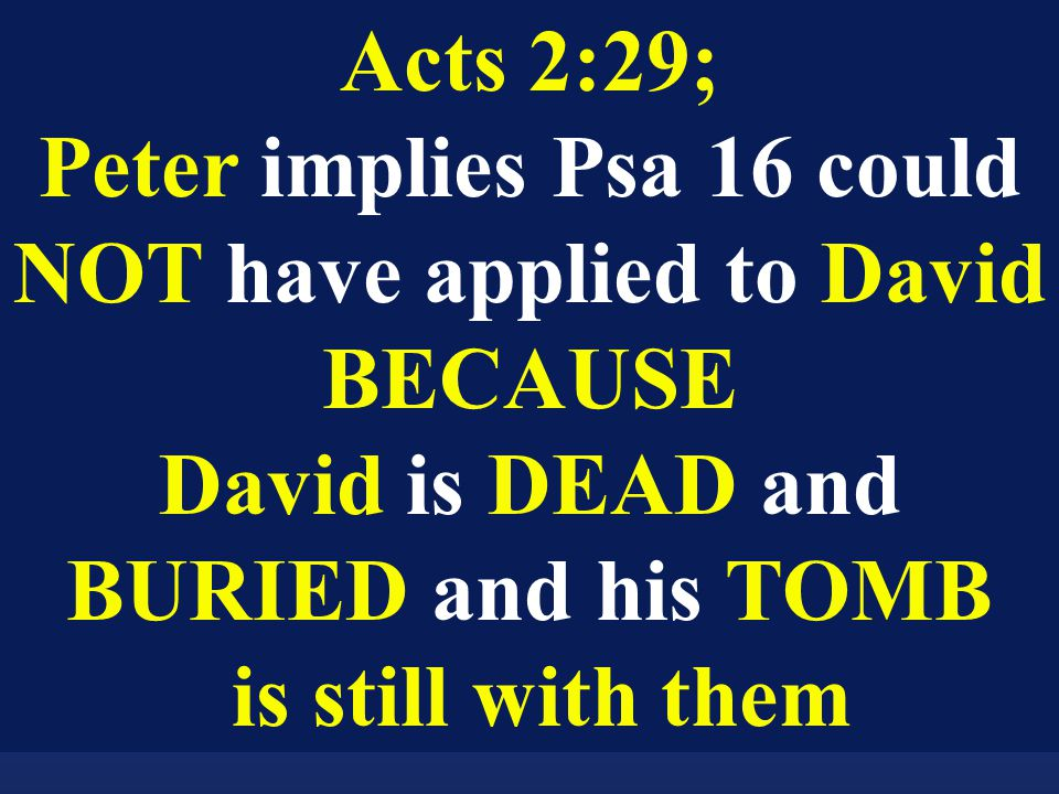 Acts 2:29; Paul also said in Acts 13:36; that David's body decayed it saw corruption, but HE whom God raised up saw NO corruption