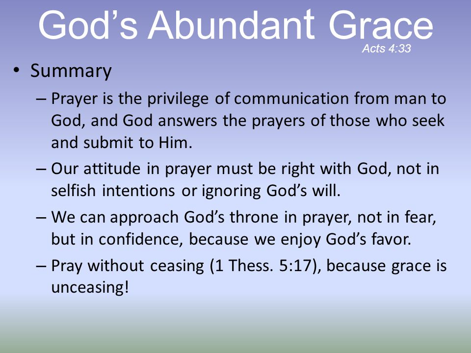 Summary – Prayer is the privilege of communication from man to God, and God answers the prayers of those who seek and submit to Him.