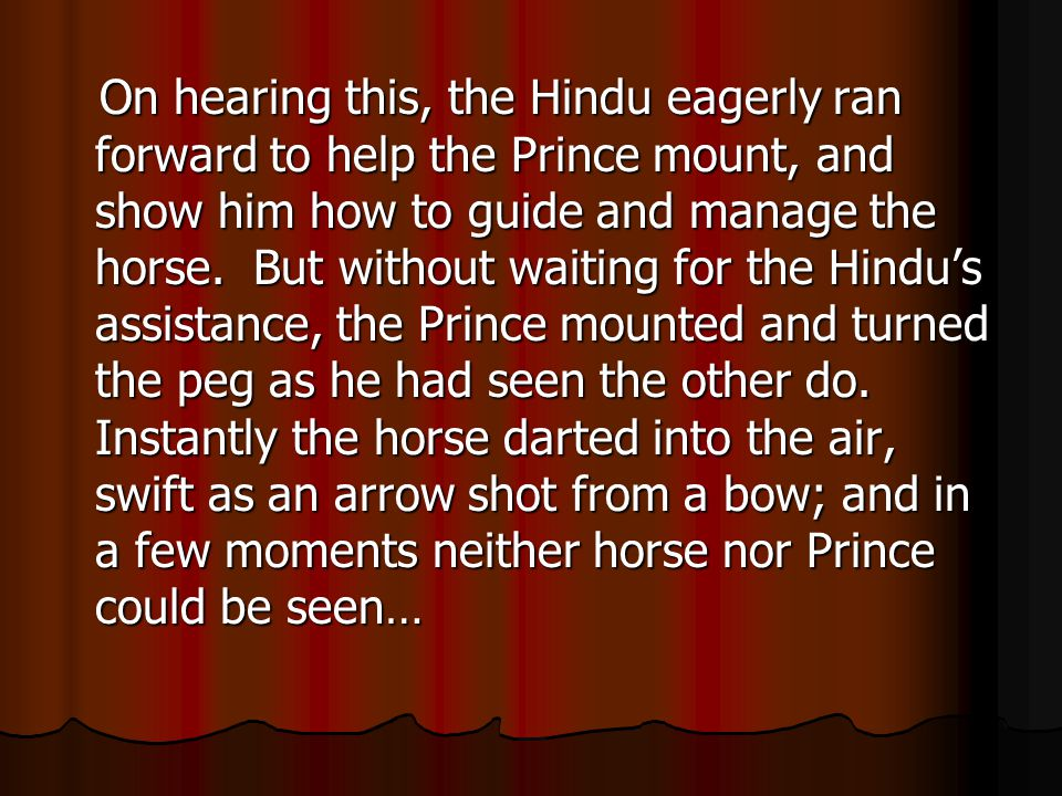 On hearing this, the Hindu eagerly ran forward to help the Prince mount, and show him how to guide and manage the horse.