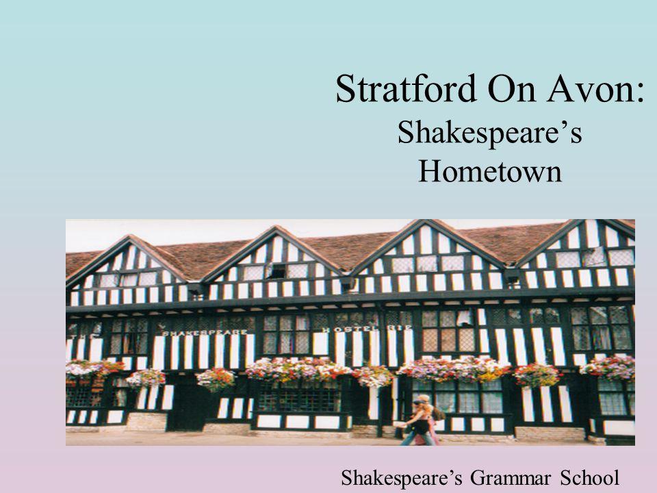 Stratford On Avon: Shakespeare's Hometown Shakespeare's Grammar School