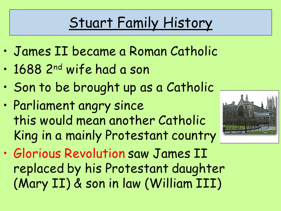 Family History A Stuart who wanted to be King of Britain A grandson of James II who had been king of Scotland and England 1688 James II was removed from the throne Charles Edward Stuart