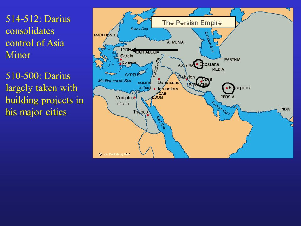 514-512: Darius consolidates control of Asia Minor 510-500: Darius largely taken with building projects in his major cities