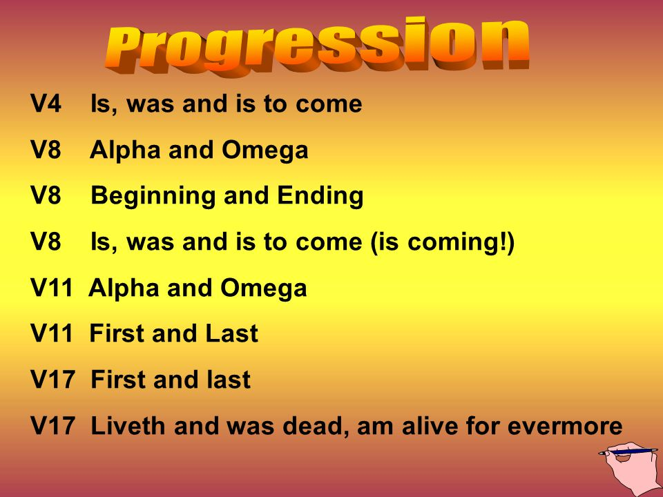 V4 Is, was and is to come V8 Alpha and Omega V8 Beginning and Ending V8 Is, was and is to come (is coming!) V11 Alpha and Omega V11 First and Last V17 First and last V17 Liveth and was dead, am alive for evermore