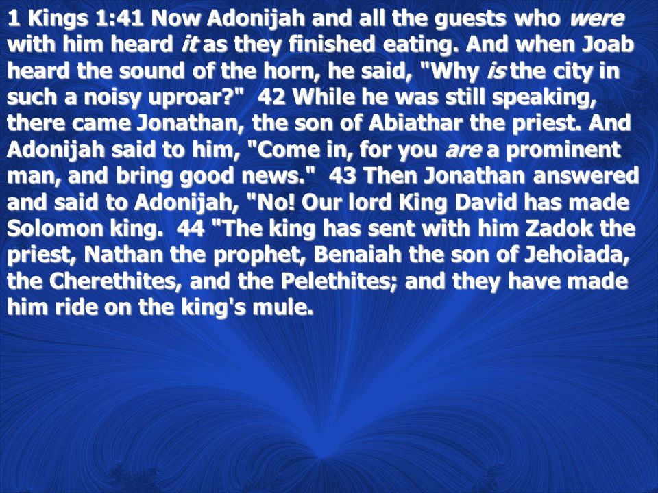 1 Kings 1:41 Now Adonijah and all the guests who were with him heard it as they finished eating.