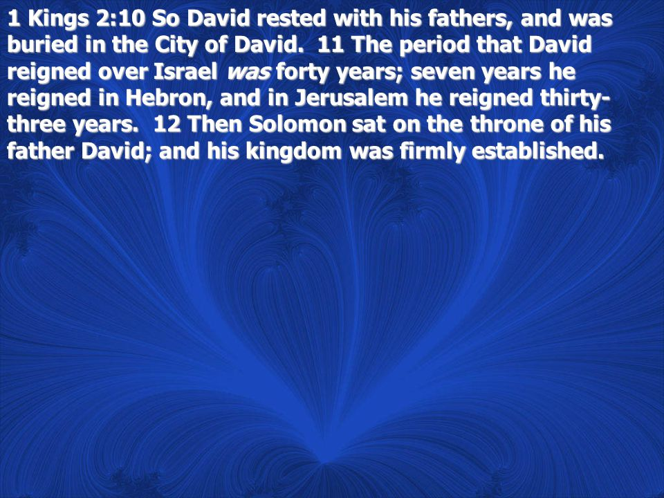 1 Kings 2:10 So David rested with his fathers, and was buried in the City of David.