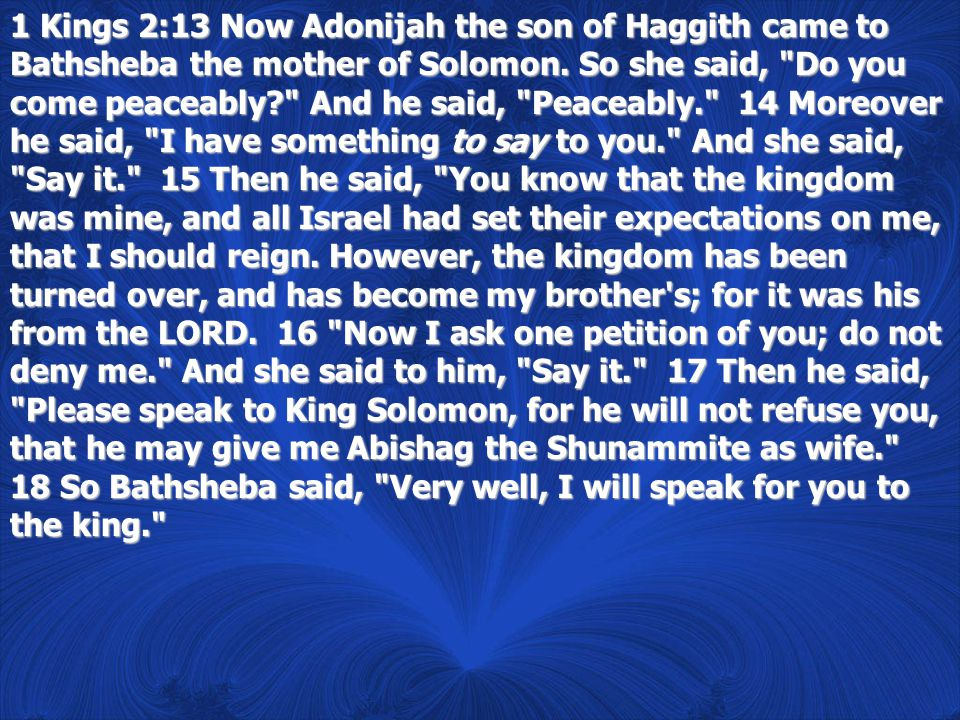 1 Kings 2:13 Now Adonijah the son of Haggith came to Bathsheba the mother of Solomon.